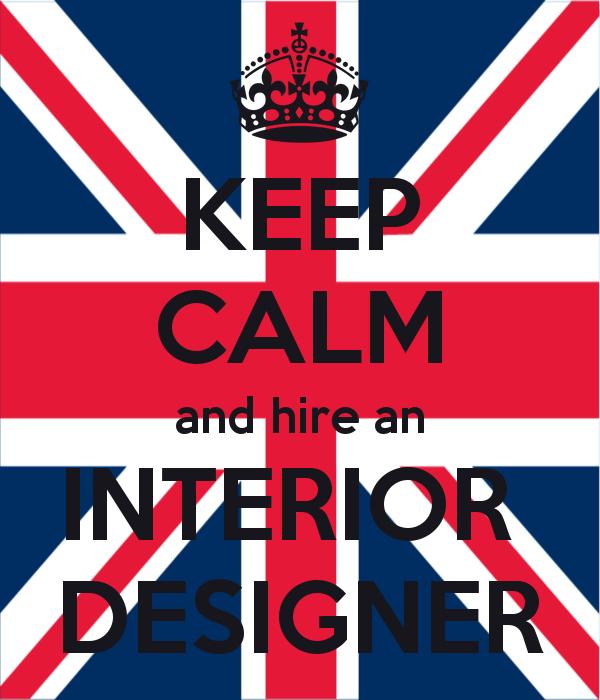 Hire An Interior Designer: Keep Calm And Hire An Interior Designer